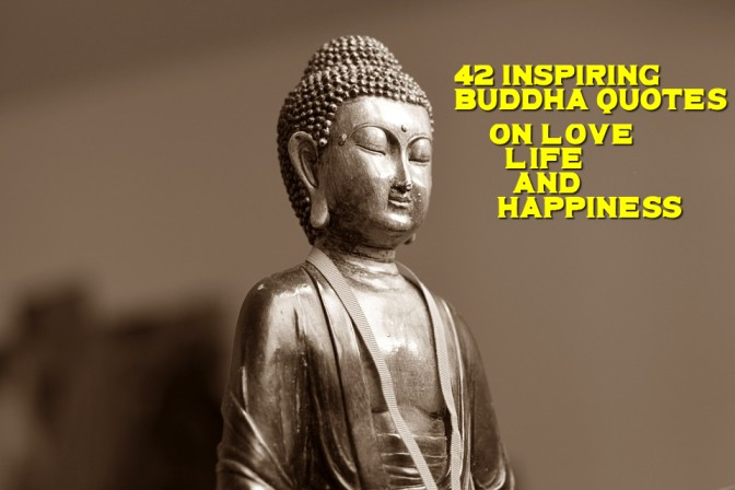 42 Inspiring Buddha Quotes on love, life and happiness