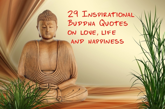 29 Inspirational Buddha Quotes on love, life and happiness
