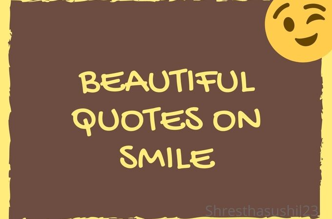 Beautiful Quotes on Smile – Beautiful Quotes that will make you Smile